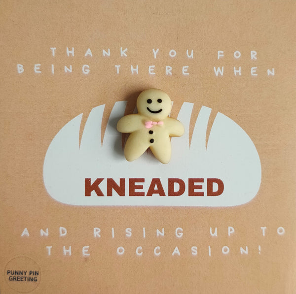 Pin-Card ~ Thank you for being there when KNEADED