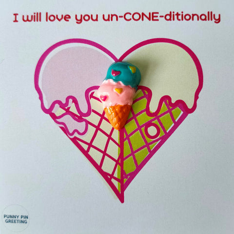 Pin-Card ~ I will love you un-CONE-ditionally
