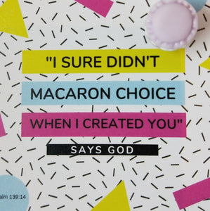 Pin-Card ~ I'm sure I didn't MACARON choice when I created you