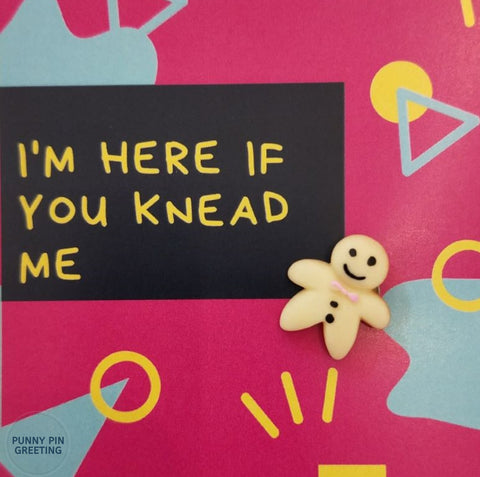Pin-Card ~ I'm here if you KNEAD me
