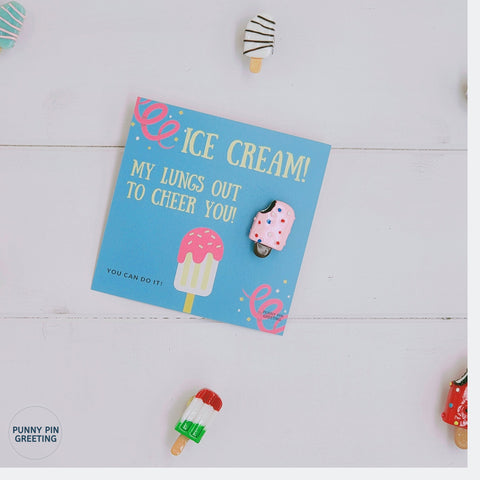 Pin-Card ~ Ice Cream my lungs out to cheer you