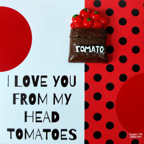 Pin-Card ~ I love you from my head tomatoes