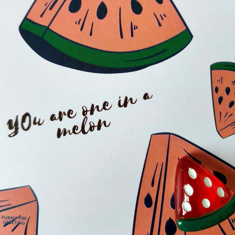 Pin-Card ~ You are one in a MELON