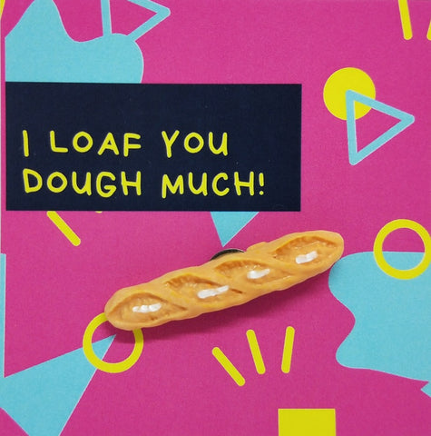 Pin-Card ~ I LOAF you dough much