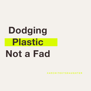 Architect's Daughter | Dodging Plastic - Not a Fad