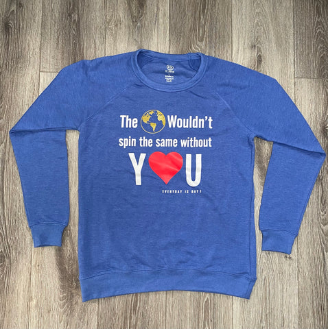 "Light Blue Longsleeve Sweatshirt ""The 🌎 wouldn't spin the same without Y❤️U"""