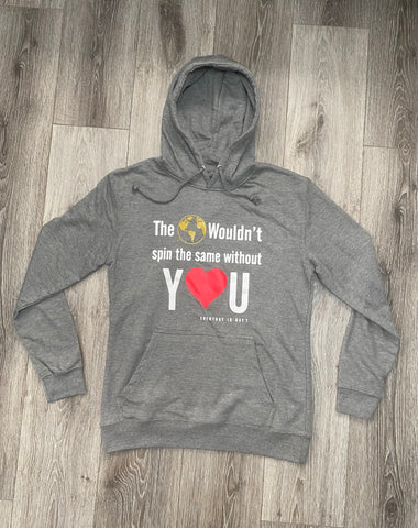 "Gray Sweatshirt ""The 🌎 wouldn't spin the same without Y❤️U"""