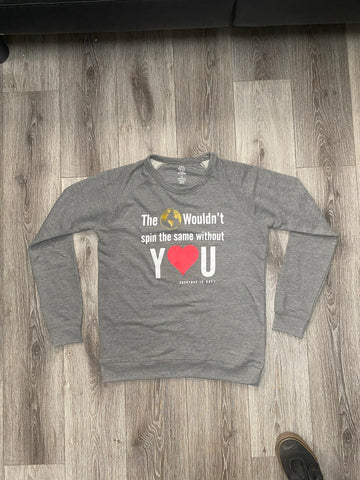 "Gray Longsleeve ""The 🌎 wouldn't spin the same without Y❤️U"""