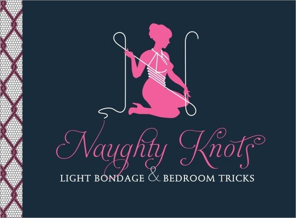 Naughty Knots Light Bondage and Bedroom Tricks Book by Potter Style