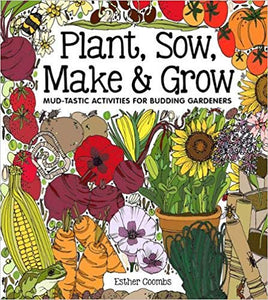 Plant, Sow, Make & Grow: Mud-tatsic Activities for Budding Gardeners, by Esther Coombs