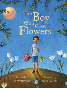 Boy Who Grew Flowers, by Jen Wojzowitz