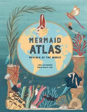 The Mermaid Atlas: Merfolk of the World, by Anna Claybourne