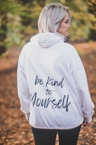 Be Kind To Yourself Hoodie