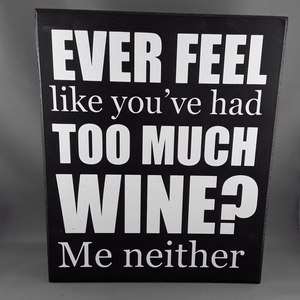 Too much wine sign - Birdie's Nest Inc