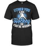 Either you like Hockey or you're wrong