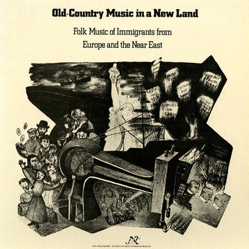 Old-Country Music in a New Land: Folk Music of Immigrants from Europe and the Near East