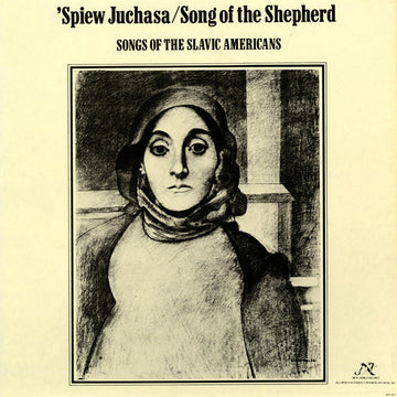'Spiew Juchasa/Song of the Shepherd: Songs of the Slavic Americans