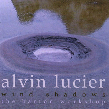Alvin Lucier: Wind Shadows