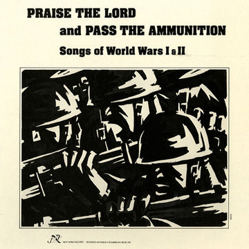 Praise the Lord and Pass the Ammunition: Songs of World Wars I and II