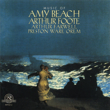 Music of Amy Beach, Arthur Foote, Arthur Farwell and Preston Ware Orem