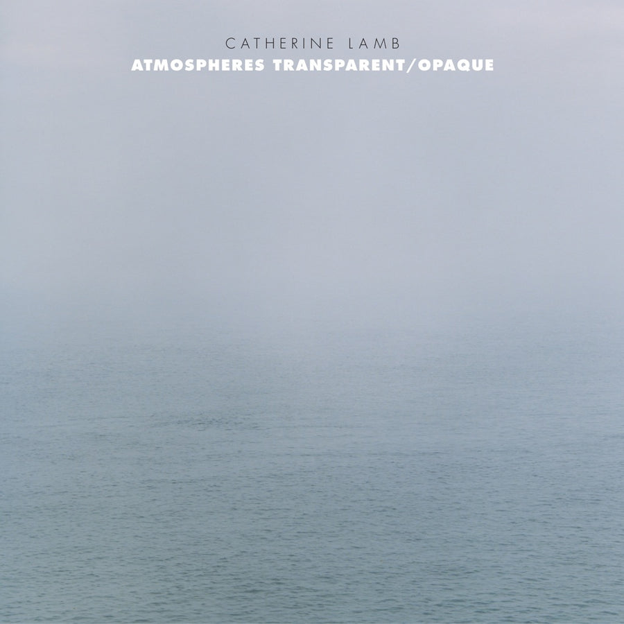 Catherine Lamb: Atmospheres Transparent/Opaque