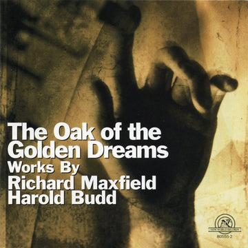 Oak of the Golden Dreams: Works by Richard Maxfield and Harold Budd