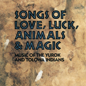 Songs of Love, Luck, Animals & Magic: Music of the Yurok and Tolowa Indians