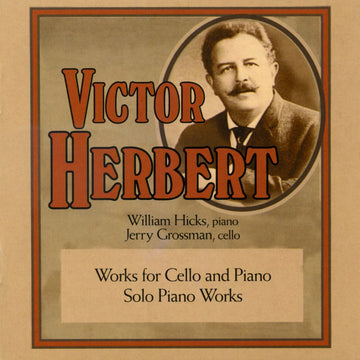 Victor Herbert: Works for Cello and Piano/Solo Piano Works