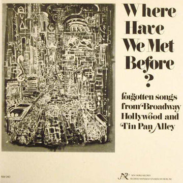 Where Have We Met Before?: Forgotten Songs from Broadway, Hollywood, and Tin Pan Alley
