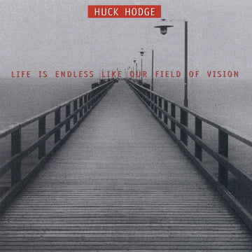 Huck Hodge: Life Is Endless Like Our Field Of Vision