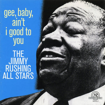 The Jimmy Rushing All Stars: Gee, Baby, Ain't I Good To You