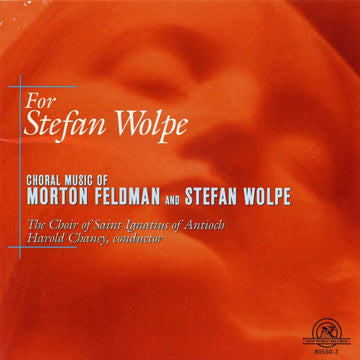 For Stefan Wolpe: Choral Music of Morton Feldman and Stefan Wolpe