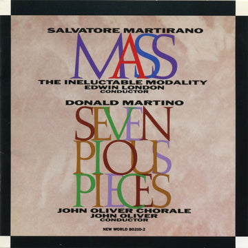 Salvatore Martirano: Mass/Donald Martino: Seven Pious Pieces
