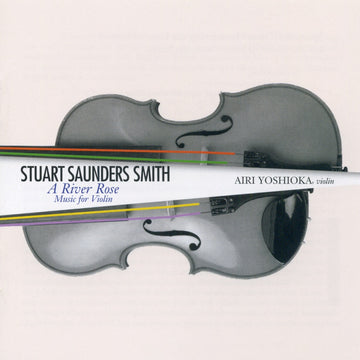 Stuart Saunders Smith: A River Rose