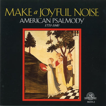 Make a Joyful Noise: American Psalmody, 1770-1840