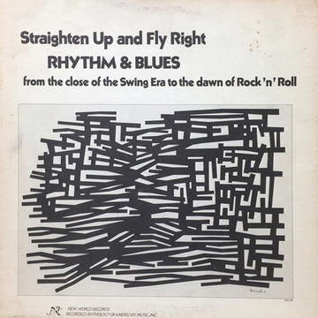 Straighten Up and Fly Right: Rhythm & Blues from the Close of the Swing Era to the dawn of Rock 'n' Roll