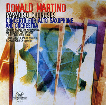 Donald Martino: Paradiso Choruses/ Concerto for Alto Saxophone and Orchestra