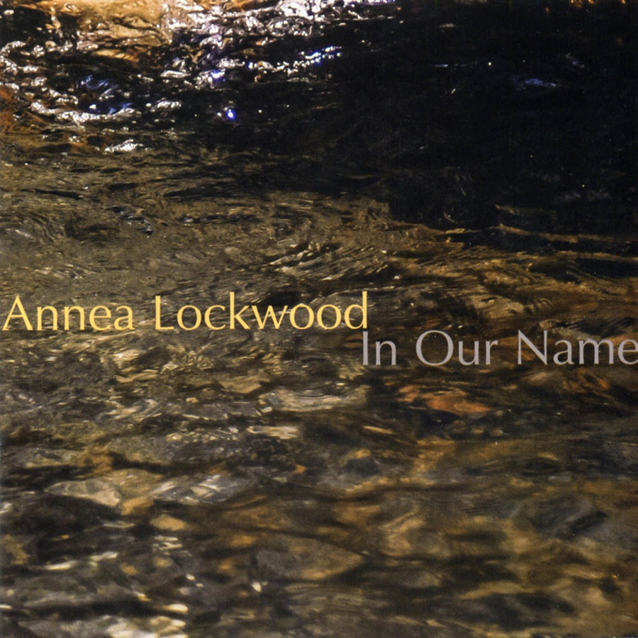 Annea Lockwood: In Our Name