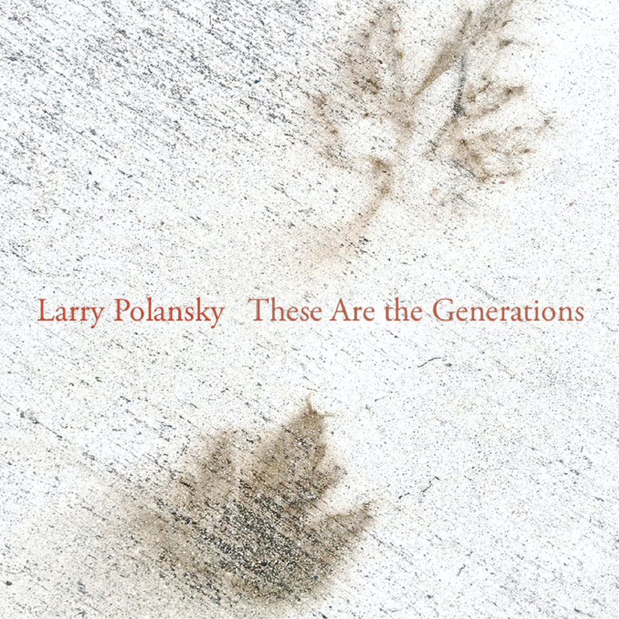 Larry Polansky Larry Polansky: These Are the Generations