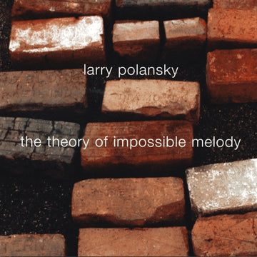 Larry Polansky: The Theory Of Impossible Melody