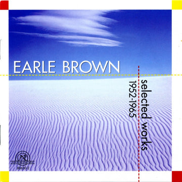 Earle Brown: Selected Works 1952-1965