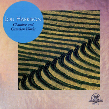 Lou Harrison: Chamber & Gamelan Works