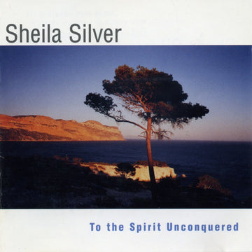 Sheila Silver: To The Spirit Unconquered