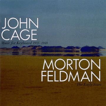 John Cage: Music For Keyboards 1935-1948/ Morton Feldman: The Early Years