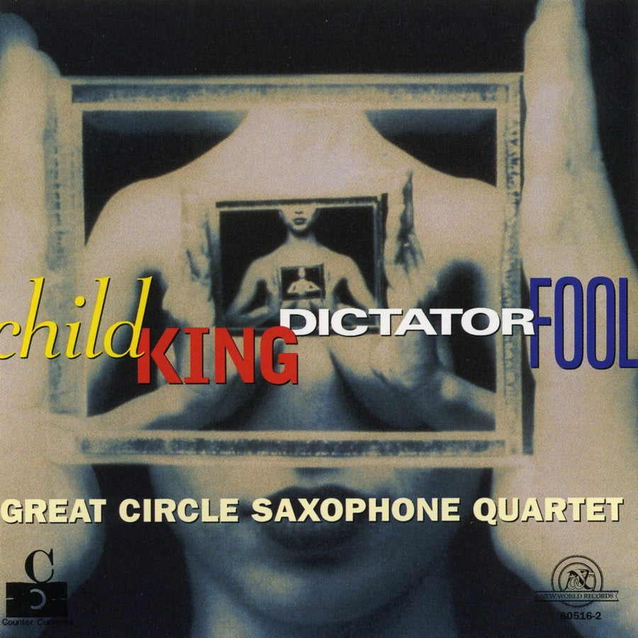 Great Circle Saxophone Quartet: Child King Dictator Fool
