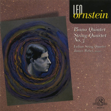Leo Ornstein: Piano Quintet, String Quartet #3