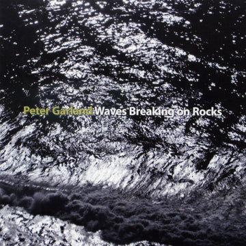 Peter Garland: Waves Breaking on Rocks