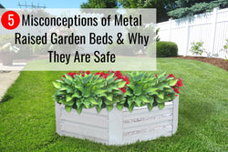 Learn more about why metal garden beds are safe and effective to use.