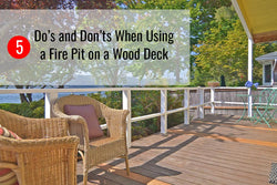 Find out the proper way to use a fire pit on a wood deck.