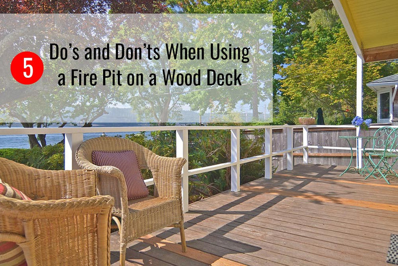 The 5 Do S Don Ts When Using A Fire Pit On A Wood Deck Sunnydaze Decor